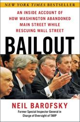 Bailout: An Inside Account of How Washington Abandoned Main Street While Rescuing Wall Street by Neil Barofsky
