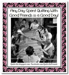 Any Day Spent Quilting With Good Friends is a Good Day!! :D