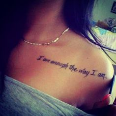 "80 Best Life Quotes Tattoo Pictures | How to Tattoo? I like the ""I am enough the way I am..."" shoulder tattoo"