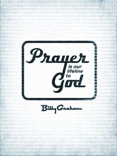 """Prayer is our lifeline to God."" - Billy Graham"