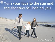 Turn your face to the sun and the shadows fall behind you #Quotes #GEHealthcare