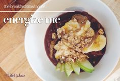 How to Make an Acai Bowl: The 'Energize Me' Bowl