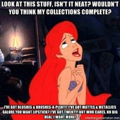 Ariel wants more makeup!