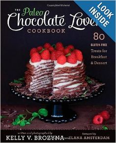 The Paleo Chocolate Lovers' Cookbook: 80 Gluten-Free Treats for Breakfast & Dessert: Kelly V. Brozyna, Elana Amsterdam: 9781936608126: Amazo...