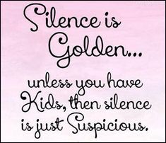 silence is golden unless you have kids quotes quote family quote family quotes children quote parent quote