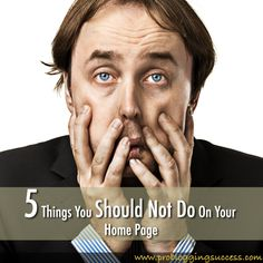 Five Things You Should Not Do On Your Home Page