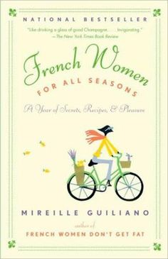 """""""French Women For All Seasons""""-From the author of French Women Don't Get Fat, the #1 National Bestseller, comes an essential guide to the art of joyful living—in moderation, in season, and, above all, with pleasure."""