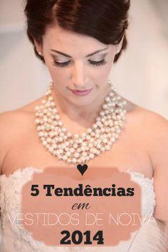 5 Tendências em Vestidos de Noiva 2014 ♡