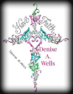 """Have Faith"" Butterfly Cross Tattoo Design by Denise A. Wells. Custom tattoo design including a cross made of butterflies, stars, sparkles and hearts.  Message me on Facebook to get a Price Quote. Thank You!!! ~ Denise"