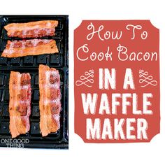 How To Cook Bacon In A Waffle Maker + 13 OTHER Methods! | One Good Thing By Jillee