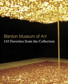 A new guide to the collection at the Blanton Museum of Art in Austin, featuring 110 visitor favorites!