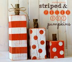 adorable patterned wood pumpkins- Did a little different version with polka dots of green, orange and cream, pretty cute :)