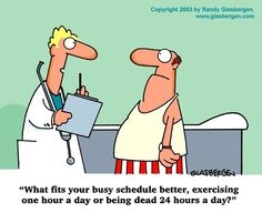 What fits your busy schedule better? Exercising for one hour a day, or being dead for 24 hours a day? Randy Glasbergen humour.