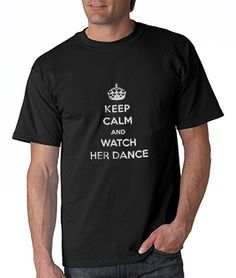 For Dance Dads - Keep Calm and Watch Her Dance - Great for competition days $20