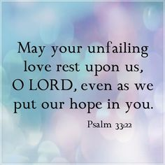 May His unfailing love rest upon you today friend.