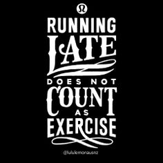running late does not count as exercise.