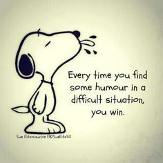 Every time you find some humour in a difficult situation, you win