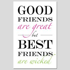 Good Friends Are Great, But Best Friends Are Wicked
