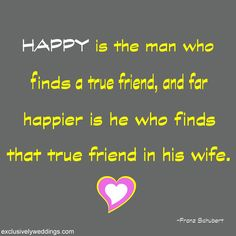 Happy is the man who finds a true friend ....