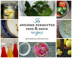 56 Awesome Fermented Food & Drink Recipes - Girl Meets Nourishment