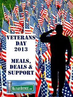 The Military-Family: Veterans Day 2013 Meals, Deals & Support.  Watch for the list to grow as Veterans Day approaches.