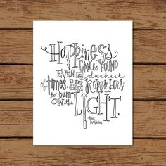 """Happiness can be found even in the darkest of times, if one only remembers to turn on the light""."
