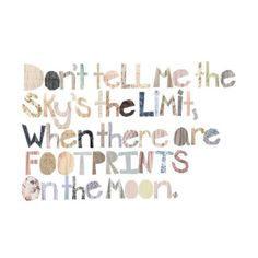 www.shopwithmeaning.org Don't tell me the #sky's the limit when there are #footprints on the #moon! #quote #motivational