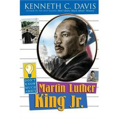 Davis, K. C. (2006). Don't know much about Martin Luther King, Jr. New York, NY: HarperCollins/Amistad.