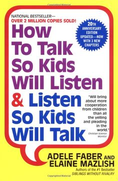 """How to Talk So Kids Will Listen  Listen So Kids Will Talk: Adele Faber  Elaine Mazlish: """"Will bring about more cooperation from children than all the yelling and pleading in the world.""""  –Christian Science Monitor #Book #Parenting"""