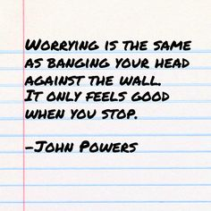 on worrying #thebeautyofone #quotes #JohnPowers #weirdandwonderful