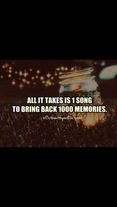 All It takes is 1 song to bring back 1000 Memories! <3