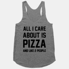 All I Care About Is Pizza #truth