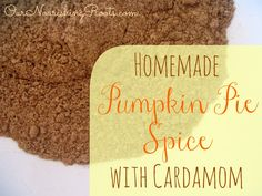 Homemade Pumpkin Pie Spice with Cardamom | OUR NOURISHING ROOTS