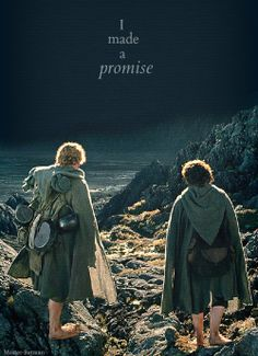 """I made a promise, Mr Frodo, a promise. 'Don't you leave him, Samwise Gamgee'. And I don't mean to. I don't mean to."""