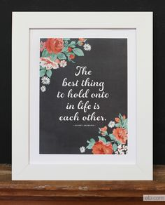 The Best Thing to Hold Onto in Life is Each Other....Free Printable Chalkboard Love Quote
