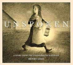 Cole, H. (2012) Unspoken. New York, NY: Scholastic Press.