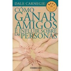 Como Ganar Amigos E Influir Sobre las Personas - How to Win Friends and Influence People in Spanish - Dale Carnegie