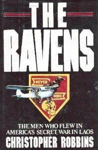 The Ravens: The Men Who Flew in America's Secret War in Laos: Christopher Robbins: 9780517566121: Amazon.com: Books