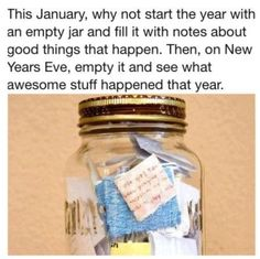 Fill a jar with good things that happened through out the year. Empty NYE and see all the awesome stuff you did!