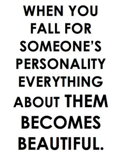 Fall in love with the person not with their looks.