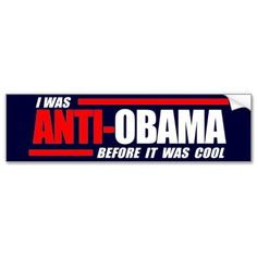 I was Anti-Obama before it was cool white Bumper Sticker from http://www.zazzle.com/i+was+anti+obama+before+it+was+cool+bumperstickers