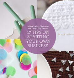 17 Tips on Starting a Business from Top Etsy Parents - these are from crafters, but I think they are applicable across most self-start businesses