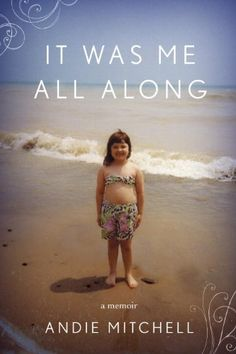 It Was Me All Along: A Memoir by Andie Mitchell.  Love her blog.  Can't wait to read her book.