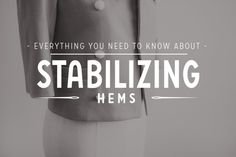 EVERYTHING YOU NEED TO KNOW ABOUT STABILIZING HEMS | COLETTERIE http://www.coletterie.com/tutorials-tips-tricks/everything-you-need-to-know-about-stabilizing-hems