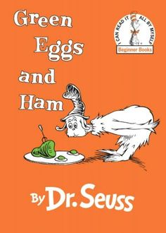 Green Eggs and Ham - AU Juvenile - PZ8.3 .G276 Gr 1988 - Check for availability @ http://library.ashland.edu/search~S0/c?SEARCH=pz8.3.g276+gr+1988