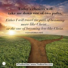 """""""Today's choices will take me down one of two paths. Either I will travel the path of becoming more like Christ ... or the one of becoming less like Christ."""" - Lysa TerKeurst // If you're looking for ways to be a better wife, mom or friend, CLICK to learn how to unrush your life and become the God-honoring woman you want to be."""
