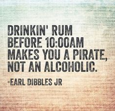 Drinking rum before 10am.