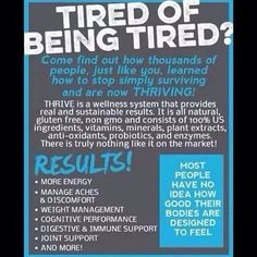 Tired if being tired ? thrive will change your life! It's changed mine! Http://feleciacriss.le-vel.com Looking to make $$ join as promoter. All accounts Free. No joke!