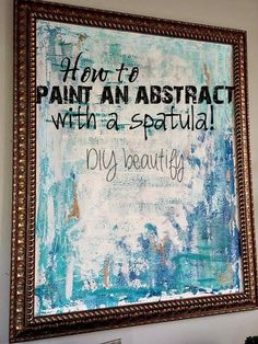 DIY Abstract Painting ~ Use a spatula to create a unique abstract! See my tutorial at www.diybeautify.com