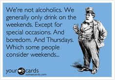 funny alcoholic quotes, humor alcohol, alcohol quotes funny, alcohol humor, college life, we're not alcoholics, thursday drinking, ecard drinking, quotes alcohol